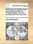 Artaxerxes. an English Opera. as It Is Performed at the Theatres Royal. the Music Composed by Tho. Aug. Arne, ... by Pietro Antonio Metastasio (Paperback / softback, 2010)