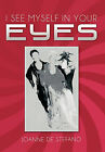 I See Myself in Your Eyes by Joanne De Stefano (Paperback / softback, 2011)