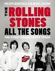 The Rolling Stones All the Songs: The Story Behind Every Track by Philippe Margotin, Jean-Michel Guesdon (Hardback, 2016)