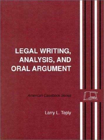 Legal Writing, Analysis and Oral Argument by Larry L. Teply