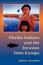 FLORIDA INDIANS AND THE INVASION FROM EUROP - JERALD T. MILANICH (PAPERBACK) NEW