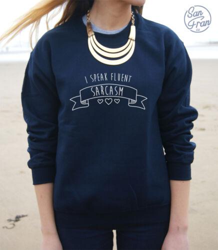 * I SPEAK FLUENT SARCASM Jumper Sweater Sweatshirt Funny Top Swag Homies Tumblr*