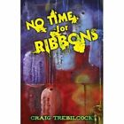 No Time for Ribbons 9780595492862 by Craig Trebilcock Book