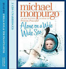 Alone on a Wide Wide Sea by Michael Morpurgo (CD-Audio, 2006)