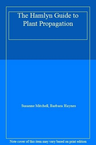 The Hamlyn Guide to Plant Propagation,Susanne Mitchell, Barbara Haynes
