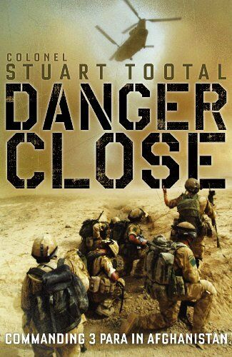 Danger Close: Commanding 3 PARA in Afghanistan By Stuart Tootal .9781848542563