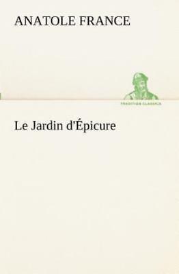 le jardin d epicure anatole france le jardin d 39 picure by anatole france 2012 paperback