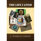The Life I Lived 9781441525659 by J. Forrest Green Book