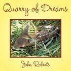 Quarry of Dreams 9781456775308 by John Roberts Book
