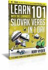 Learn 101 Slovak Verbs in 1 Day with the Learnbots: The Fast, Fun and Easy Way to Learn Verbs by Rory Ryder (Paperback, 2014)