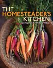 The Homesteader's Kitchen by Robin Burnside (Paperback, 2010)