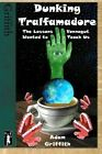 Dunking Tralfamadore: The Lessons Vonnegut Wanted to Teach Us by Adam Griffith (Paperback / softback, 2012)