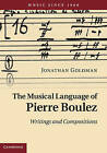 The Musical Language of Pierre Boulez: Writings and Compositions by Jonathan Goldman (Hardback, 2011)