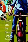 Abby and The Bicycle Caper 9780595305650 by Ron Atkins Book