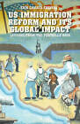U.S. Immigration Reform and Its Global Impact: Lessons from the Postville Raid by Erik Camayd-Freixas (Hardback, 2013)