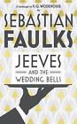 Jeeves and the Wedding Bells by Sebastian Faulks (Hardback, 2013)