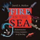 Fire in the Sea: Bioluminescence and Henry Compton's Art of the Deep by Henry Compton, David A. McKee (Hardback, 2014)