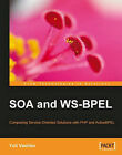 SOA and WS-BPEL: Composing Service-Oriented Solutions with PHP and Active BPEL by Yuli Vasiliev (Paperback, 2007)