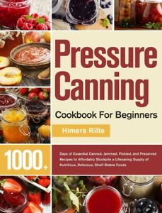 Pressure Canning Cookbook For Beginners: 1000+ Days Of Essential Canned, Ja...