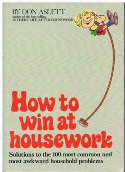 How to Win at Housework By Don Aslett