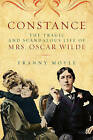 Constance: The Tragic and Scandalous Life of Mrs. Oscar Wilde by Franny Moyle (Paperback, 2014)