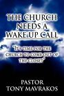 The Church Needs a Wake Up Call: It's Time for the Church to Come Out of the Closet by Pastor Tony Mavrakos (Paperback / softback, 2011)