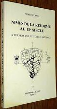 Nimes de la Reforme au 18e Siecle A Travers une Histoire Familiale Clavel French