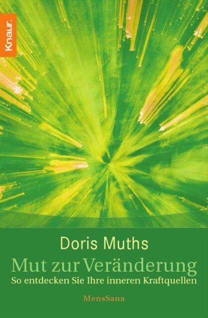 Mut zur Veränderung: So entdecken Sie Ihre inneren Kraftquellen - Doris Muths