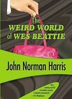 The Weird World of Wes Beattie by John Norman Harris (Paperback / softback, 2006)