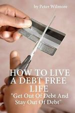 "How to Live A Debt Free Life : ""Get Out of Debt and Stay Out of Debt"" by..."