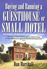 Buying and Running a Guesthouse or Small Hotel: How to Build a Valuable Business and Enjoy a Great Lifestyle by Dan Marshall (Paperback, 2007)