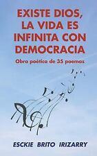 Existe Dios, la Vida Es Infinita con Democracia : Obra Poética de 35 Poemas...
