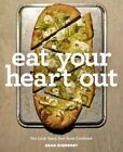 Eat Your Heart Out: The Look Good, Feel Good, Silver Lining Cookbook by Dean Sheremet (Hardback, 2016)
