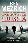 Once Upon a Time in Russia: The Rise of the Oligarchs and the Greatest Wealth in History by Ben Mezrich (Paperback, 2016)