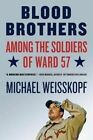 Blood Brothers: Among the Soldiers of Ward 57 by Michael Weisskopf (Paperback / softback, 2007)