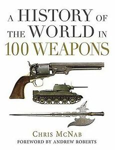 A-History-of-the-World-in-100-Weapons-by-Chris-McNab-NEW