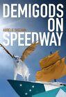 Demigods on Speedway by Aurelie Sheehan (Paperback, 2014)