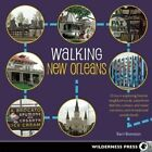 Walking New Orleans: 30 Tours Exploring Historic Neighborhoods, Waterfront Districts, Culinary and Music Corridors, and Recreational Wonderlands by Barri Bronston (Paperback, 2015)
