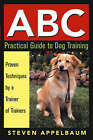 ABC Practical Guide to Dog Training by Steven Applebaum (Paperback, 2003)