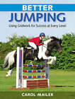 Better Jumping: Using Gridwork for Success at Every Level by Carol Mailer (Hardback, 2008)