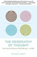 The Geography of Thought : How Asians and Westerners Think Differently... and Why by Richard E. Nisbett (2004, Paperback, Reprint)