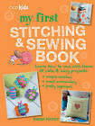 My First Stitching and Sewing Book: Learn How to Sew with These 35 Cute & Easy Projects : Simple Stitches, Sweet Embroidery, Pretty Applique by Ryland, Peters & Small Ltd (Paperback, 2016)