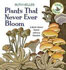 Plants That Never Ever Bloom: A Book about Plants Without Flowers by Ruth Heller (Paperback / softback, 2017)