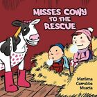 Misses Cowy to The Rescue by Marilena Carrubba Muscia 9781456735821