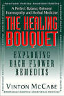 The Healing Bouquet: Exploring Bach Flower Remedies by Vinton McCabe (Paperback, 2008)