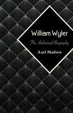 William Wyler : The Authorized Biography by Axel Madsen (2015, Paperback)