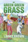 My Green Green Grass: Book 1 by Linnet Brown (Paperback / softback, 2013)