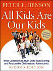 All Kids Are Our Kids: What Communities Must Do to Raise Caring and Responsible Children and Adolescents by Peter L. Benson (Paperback, 2006)
