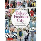 Tokyo Fashion City: A Detailed Guide to Tokyo's Trendiest Fashion Districts by Philomena Keet (Paperback, 2016)