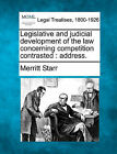 Legislative and Judicial Development of the Law Concerning Competition Contrasted: Address. by Merritt Starr (Paperback / softback, 2010)